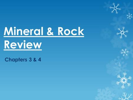Mineral & Rock Review Chapters 3 & 4. Minerals  A naturally occurring, inorganic solid with crystal structure and a definite chemical composition  Families.
