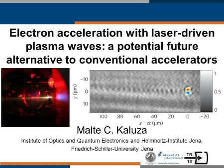 Electron acceleration with laser-driven plasma waves: a potential future alternative to conventional accelerators Malte C. Kaluza Institute of Optics and.