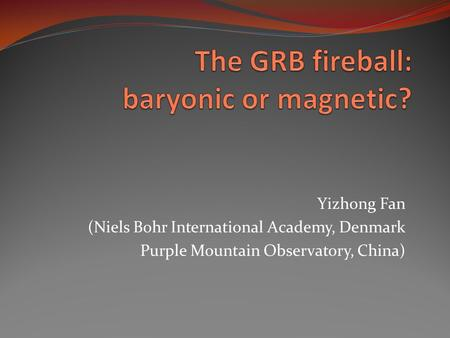 Yizhong Fan (Niels Bohr International Academy, Denmark Purple Mountain Observatory, China)