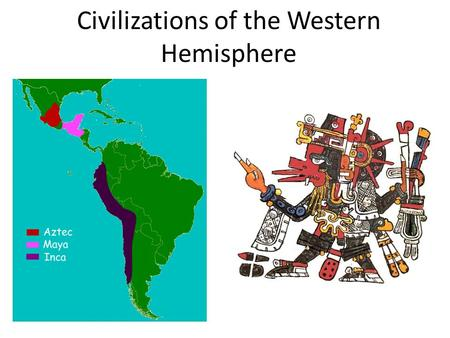 Civilizations of the Western Hemisphere. Maya 1.Located in the Mexican and Central American rain forests.