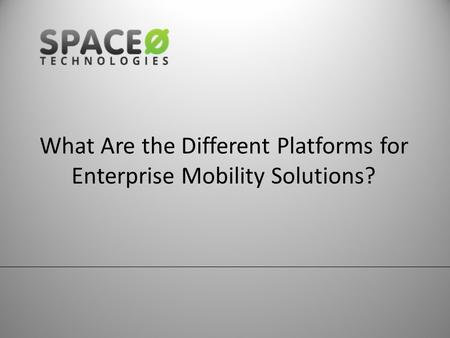 What Are the Different Platforms for Enterprise Mobility Solutions?