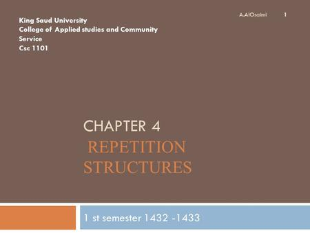 CHAPTER 4 REPETITION STRUCTURES 1 st semester 1432 -1433 1 King Saud University College of Applied studies and Community Service Csc 1101 A.AlOsaimi.