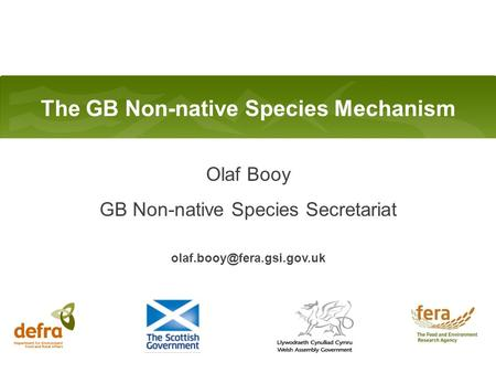 Olaf Booy GB Non-native Species Secretariat Olaf Booy GB Non-native Species Secretariat The GB Non-native Species Mechanism.