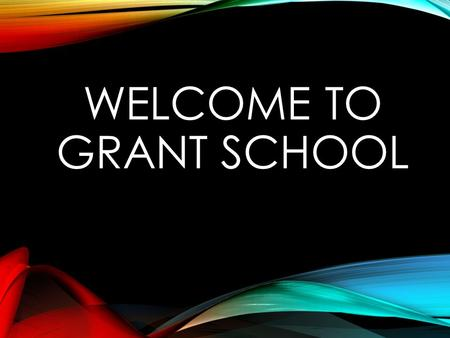 WELCOME TO GRANT SCHOOL