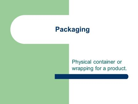 Packaging Physical container or wrapping for a product.