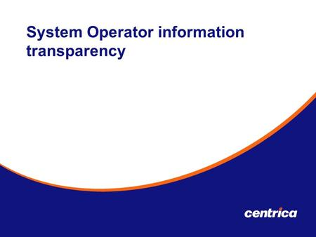 System Operator information transparency. As Transmission System Transporter National Grid Gas undertakes responsibility for safe, effective and efficient.
