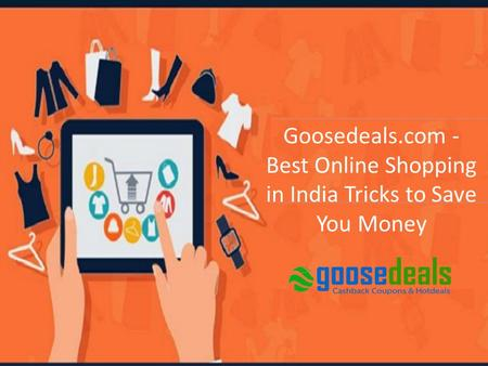Goosedeals.com - Best Online Shopping in India Tricks to Save You Money.
