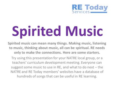 Spirited Music Spirited music can mean many things. Making music, listening to music, thinking about music, all can be spiritual. RE needs only to make.