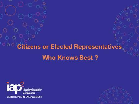 Citizens or Elected Representatives Who Knows Best ?