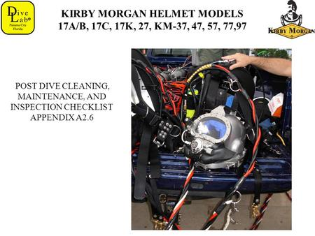 KIRBY MORGAN HELMET MODELS 17A/B, 17C, 17K, 27, KM-37, 47, 57, 77,97 POST DIVE CLEANING, MAINTENANCE, AND INSPECTION CHECKLIST APPENDIX A2.6.