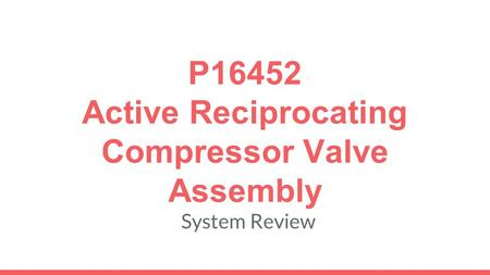 P16452 Active Reciprocating Compressor Valve Assembly System Review.