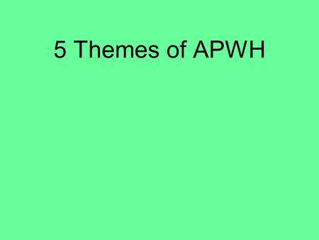 5 Themes of APWH. Theme 1: Interaction Between Humans and the Environment Demography & disease Migration Patterns of Settlement Technology.