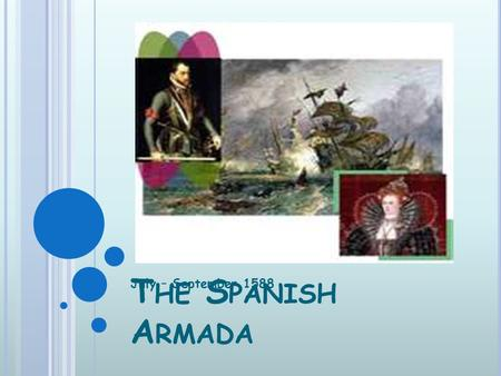 T HE S PANISH A RMADA July – September 1588. To understand why the Spanish happened in 1588 To describe the events of the Spanish Armada To understand.