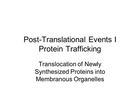Post-Translational Events I Protein Trafficking