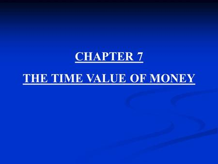 CHAPTER 7 THE TIME VALUE OF MONEY  Centre for Financial Management, Bangalore.