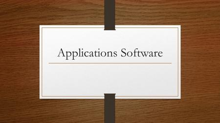 Applications Software. Is a software used to carry out a particular task e.g. a game or word processor.
