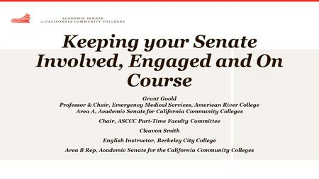Keeping your Senate Involved, Engaged and On Course Grant Goold Professor & Chair, Emergency Medical Services, American River College Area A, Academic.