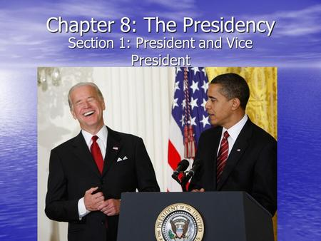 Chapter 8: The Presidency Section 1: President and Vice President.