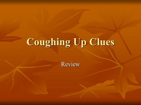 Coughing Up Clues Review. Key Points to Remember Animals need food to survive. Animals need food to survive. Animals need food to move physically from.