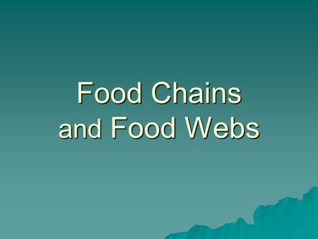 Food Chains and Food Webs. Food Chain  Events in which one organism eats another.