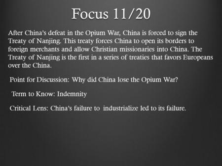 Focus 11/20 After China's defeat in the Opium War, China is forced to sign the Treaty of Nanjing. This treaty forces China to open its borders to foreign.