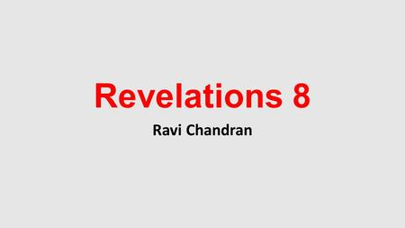 Revelations 8 Ravi Chandran. Introduction Please view online messages to be up to date. We talked about the 7 churches, 7 seals and 7 trumpets. The war.