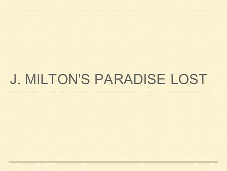 J. MILTON'S PARADISE LOST. The poem is the fruit of a lifetime's labour and intense study. The subject is man's disobedience and the loss thereupon of.