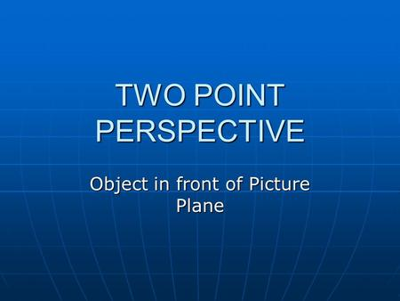 TWO POINT PERSPECTIVE Object in front of Picture Plane.