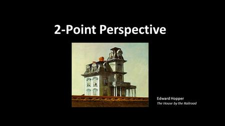 2-Point Perspective Edward Hopper The House by the Railroad.