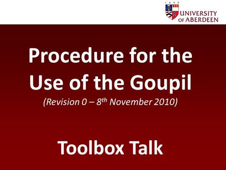 Procedure for the Use of the Goupil (Revision 0 – 8 th November 2010) Toolbox Talk.