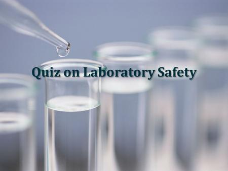 Quiz on Laboratory Safety. 1.Which of the following is the common mistake when using the Bunsen burner? Put the Bunsen burner on a heat-proof mat. Check.