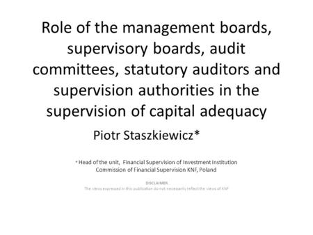 Role of the management boards, supervisory boards, audit committees, statutory auditors and supervision authorities in the supervision of capital adequacy.
