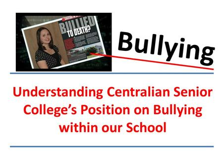 Understanding Centralian Senior College's Position on Bullying within our School Bullying.