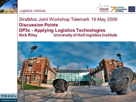 Logistics Institute StratMos Joint Workshop Telemark 19 May 2009 Discussion Points DP3c - Applying Logistics Technologies Nick Riley University of Hull.