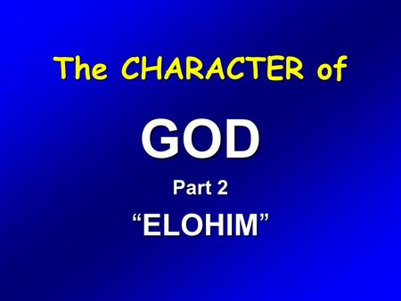 "The CHARACTER of GOD Part 2 ""ELOHIM""."