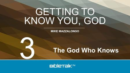 MIKE MAZZALONGO GETTING TO KNOW YOU, GOD The God Who Knows 3.