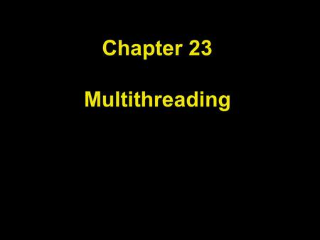 Chapter 23 Multithreading. Chapter Goals To understand how multiple threads can execute in parallel To learn how to implement threads To understand race.