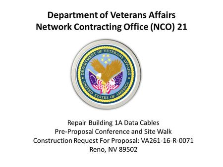 Department of Veterans Affairs Network Contracting Office (NCO) 21 Repair Building 1A Data Cables Pre-Proposal Conference and Site Walk Construction Request.