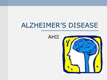 ALZHEIMER'S DISEASE AHII. WHAT IS ALZHEIMER'S? Alzheimer's disease is a brain disorder named for German physician Alois Alzheimer, who first described.