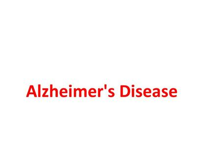 Alzheimer's Disease. More than a century after its discovery, Alzheimer's disease is still destroying people's brains. The cause remains unknown. September.