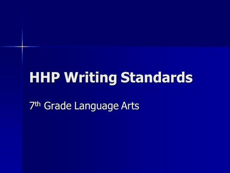 HHP Writing Standards 7 th Grade Language Arts. USE THESE STANDARDS FOR HANDWRITTEN AND WORD PROCESSED FINAL COPIES OF ALL WRITTEN ASSIGNMENTS USE THESE.