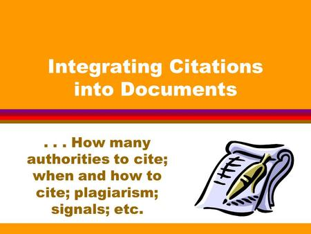 Integrating Citations into Documents... How many authorities to cite; when and how to cite; plagiarism; signals; etc.