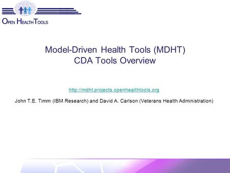 Model-Driven Health Tools (MDHT) CDA Tools Overview  John T.E. Timm (IBM Research) and David A. Carlson (Veterans.