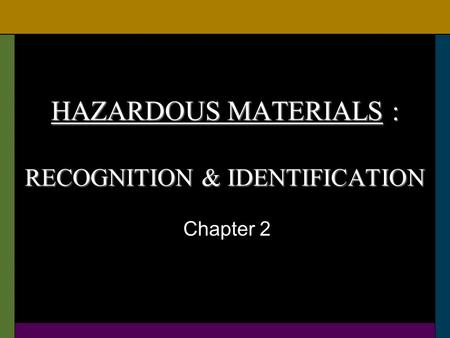 HAZARDOUS MATERIALS : RECOGNITION & IDENTIFICATION Chapter 2.