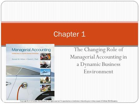 The Changing Role of Managerial Accounting in a Dynamic Business Environment Chapter 1 McGraw-Hill/Irwin Copyright © 2014 McGraw-Hill Education. All rights.
