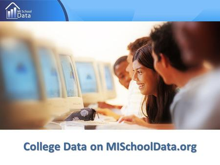 College Data on MISchoolData.org. MI School Data – MI School Data –   MI School Data is an online data portal created by the.