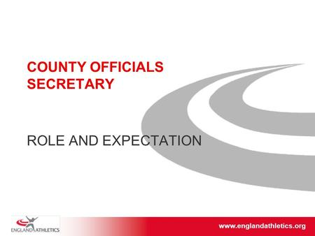 Www.englandathletics.org/east www.englandathletics.org COUNTY OFFICIALS SECRETARY ROLE AND EXPECTATION.