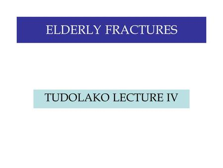 ELDERLY FRACTURES TUDOLAKO LECTURE IV. POPULATION AGEING.