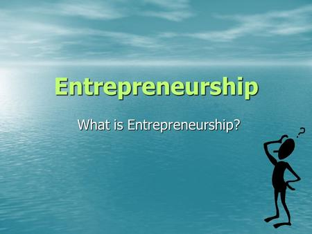 Entrepreneurship What is Entrepreneurship?. Did You Know? You have endless opportunities.