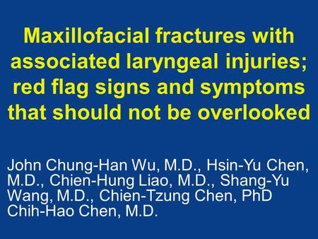 Maxillofacial fractures with associated laryngeal injuries; red flag signs and symptoms that should not be overlooked John Chung-Han Wu, M.D., Hsin-Yu.